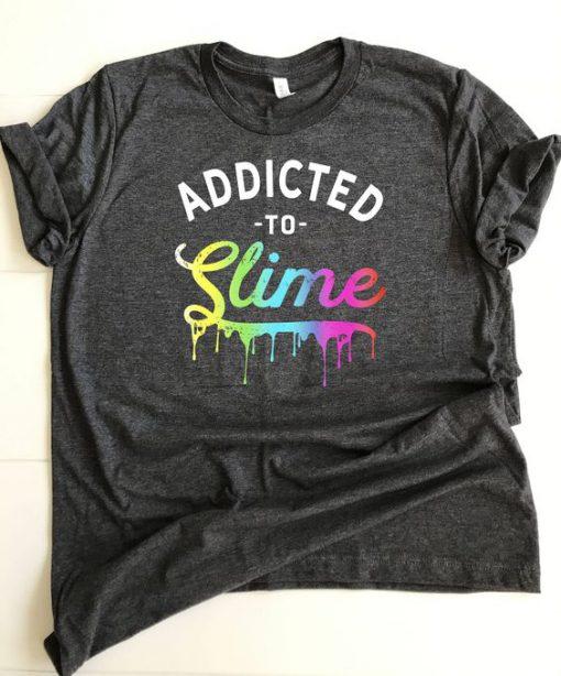 Addicted to Slime Tshirt FD22J0.jpg