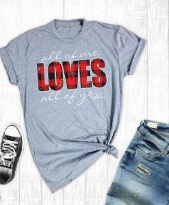 All Of Me Loves Tshirt FD7J0