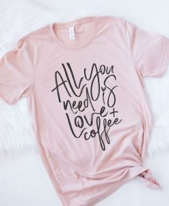 All you need is love &coffee Tshirt FD21J0