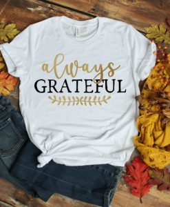 Always Grateful Tshirt EL23J0