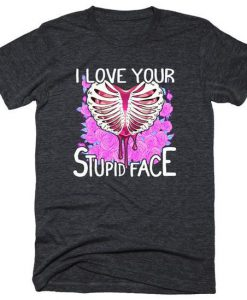 I Love Your Stupid Face Tshirt AS26JN0
