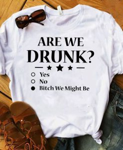 Are We Drunk T-Shirt SR13JL0