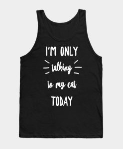 I'm Only Talking to My Cat Today Tanktop AL13MA1