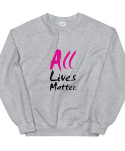 All Lives Matter Sweatshirt AL23A1